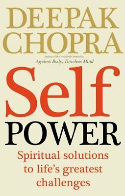 Self Power: Spiritual Solutions to Life's Greatest Challenges-Deepak Chopra