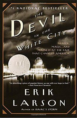 The Devil in the White City: Murder, Magic, and Madness at the Fair That Changed