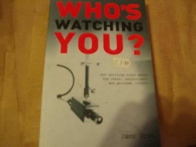 Whos Watching You-John Gibb-Pb Good-Truth About State Surveillance And Freedoms