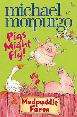 NEW  MUDPUDDLE FARM : PIGS MIGHT FLY by Michael Morpurgo