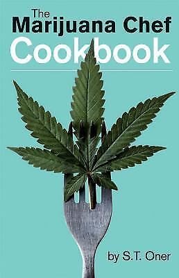 The Marijuana Chef Cookbook by S. T. Oner (2013, Paperback)