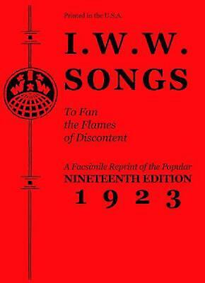 I.W.W. Songs to Fan the Flames of Discontent: A Facsimile Reprint of the Ninetee