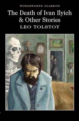 Wordsworth Classics: The Death of Ivan Ilyich & Other Stories by Leo Tolstoy