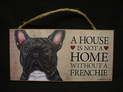 FRENCHIE A House Is Not A Home DOG  wood SIGN Black French Bulldog PLAQUE puppy