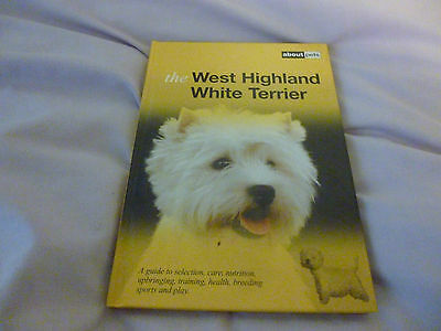 West Highland White Terrier Manual -Selection, Caring, Feeding, Health, Breeding