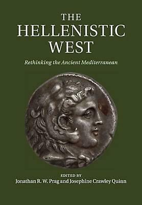 Hellenistic West: Rethinking the Ancient Mediterranean by Jonathan R W. Prag (En