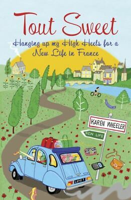 Tout sweet: hanging up my high heels for a new life in France by Karen Wheeler