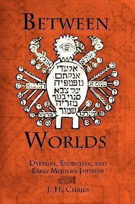 Between Worlds: Dybbuks, Exorcists, and Early Modern Judaism (Paperback or Softb