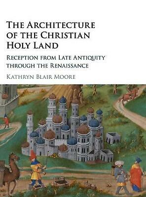 Architecture of the Christian Holy Land: Reception from Late Antiquity through t