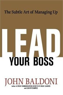 Lead Your Boss: The Subtle Art of Managing Up (Paperback or Softback)