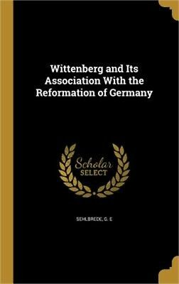 Wittenberg and Its Association with the Reformation of Germany (Hardback or Case