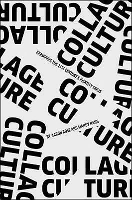 Collage Culture: Examning the 21st Century's Identity Crisis by Aaron Rose (Engl