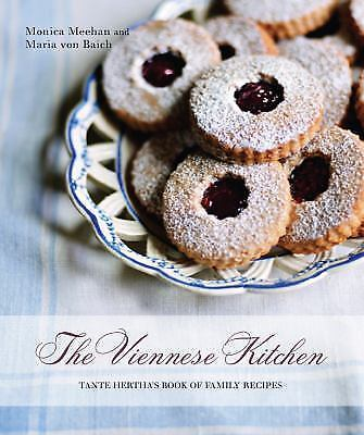 The Viennese Kitchen : Tante Hertha's Book of Family Recipes by Monica Meehan...