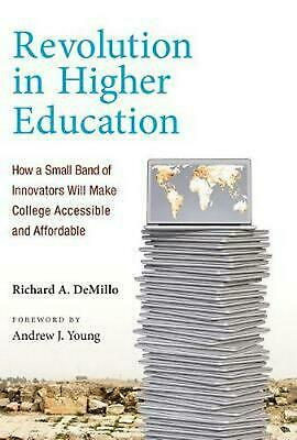 Revolution in Higher Education: How a Small Band of Innovators Will Make College