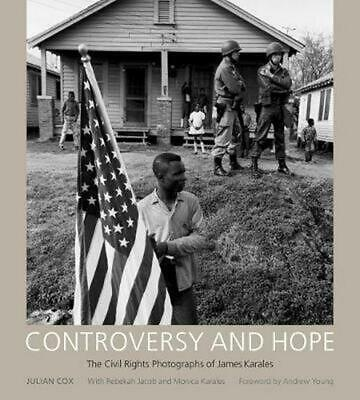 Controversy and Hope: The Civil Rights Photographs of James Karales by James H.