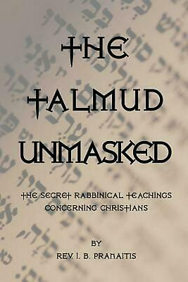 The Talmud Unmasked by I.B. Pranaitis (English) Paperback Book Free Shipping!