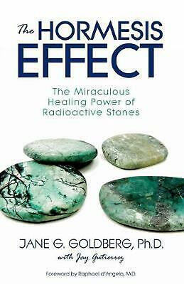 The Hormesis Effect: The Miraculous Healing Power of Radioactive Stones by Jane