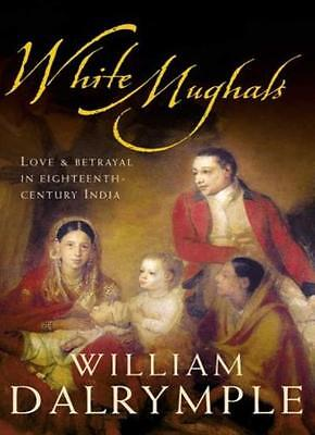 White Mughals:  Love and Betrayal in Eighteenth-century India,William Dalrymple