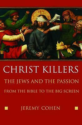 Christ Killers: The Jews and the Passion from the Bible to the Big Screen by Jer