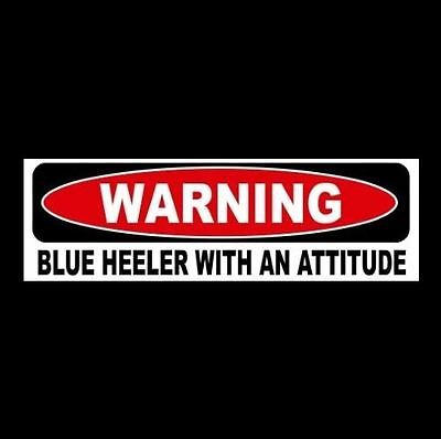 """WARNING: BLUE HEELER WITH AN ATTITUDE"" decal sign STICKER Australian Cattle Dog"