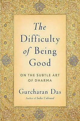 The Difficulty of Being Good: On the Subtle Art of Dharma by Gurcharan Das (Engl