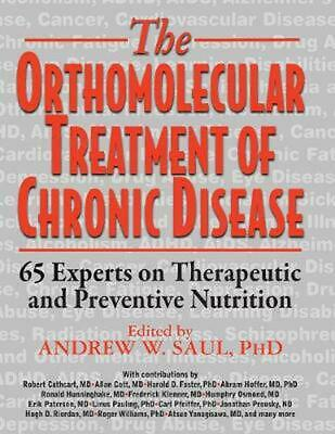 The Orthomolecular Treatment of Chronic Disease: 65 Experts on Therapeutic and P