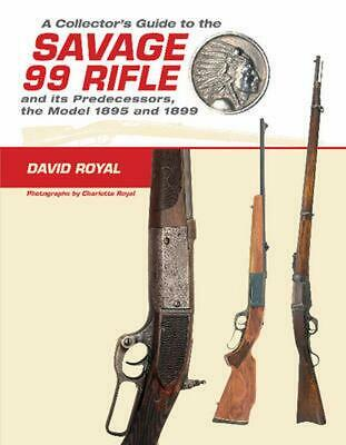A Collector's Guide to the Savage 99 Rifle and Its Predecessors, the Model 1895