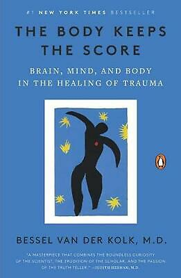 The Body Keeps the Score: Brain, Mind, and Body in the Healing of Trauma by Bess