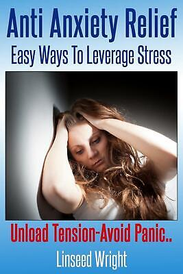 Anti Anxiety Relief: Easy Ways to Leverage Stress by Aka Linseed Wright (English