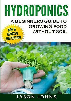 Hydroponics - A Beginners Guide to Growing Food Without Soil: Grow Delicious Fru