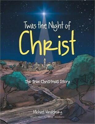 Twas the Night of Christ: The True Christmas Story (Paperback or Softback)