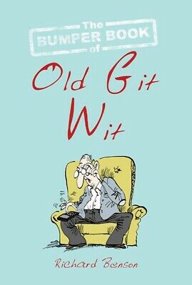 The bumper book of old git wit by Richard Benson (Hardback)