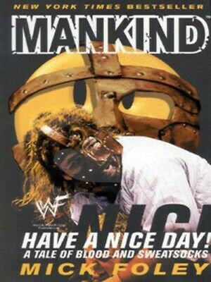 Mankind: have a nice day! : a tale of blood and sweatsocks by Mick Foley