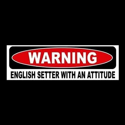 """""""WARNING: ENGLISH SETTER WITH AN ATTITUDE"""" decal BUMPER STICKER breed dog puppy"""