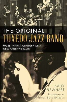 The Original Tuxedo Jazz Band: More Than a Century of a New Orleans Icon (Paperb