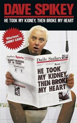 He took my kidney, then broke my heart by Dave Spikey (Paperback)