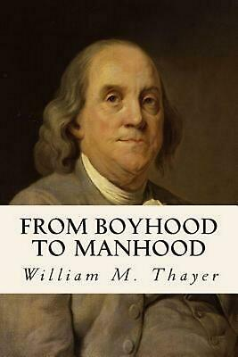 From Boyhood to Manhood by William M. Thayer (English) Paperback Book Free Shipp