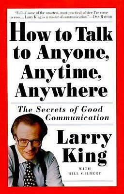 How to Talk to Anyone, Anytime, Anywhere: The Secrets of Good Communication: The