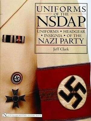 Uniforms of the NSDAP by Jeff Clark Hardcover Book (English)