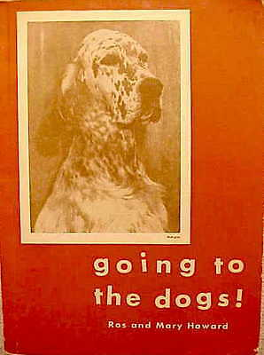 "SCARCE!  1950 1st Ed-Ros Howard-""GOING TO THE DOGS!""-NR!!!!!!!!!!!!!!!"