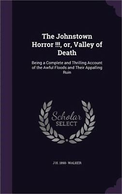 The Johnstown Horror !!!, Or, Valley of Death: Being a Complete and Thrilling Ac