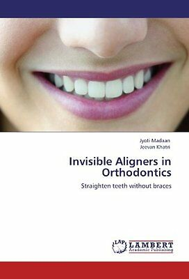 Invisible Aligners in Orthodontics Straighten teeth without braces Anglais Book