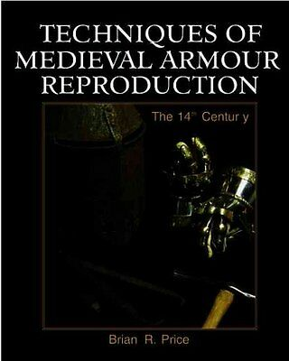 Techniques of Medieval Armour Reproduction, Brian R. Price