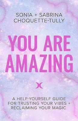 You Are Amazing: A Help-Yourself Guide for Trusting Your Vibes + Reclaiming Your