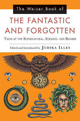 The Weiser Book of the Fantastic and Forgotten, Judika Illes