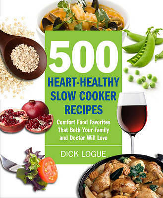 500 Heart-healthy Slow Cooker Recipes, Dick Logue