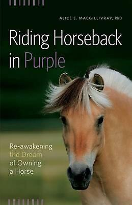 Riding Horseback in Purple: Re-Awakening the Dream of Owning a Horse by Alice E.