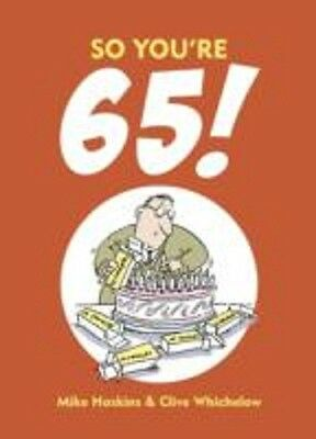 SO YOU'RE 65! A Handbook for the Newly Creaky / MIKE HASKINS 9781849537261
