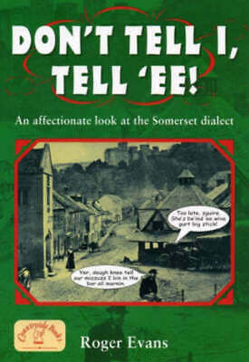 Don't tell I, tell 'ee!: an affectionate look at the Somerset dialect by Roger