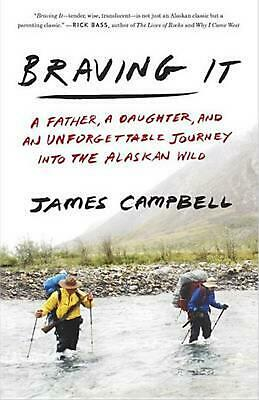 Braving It: A Father, a Daughter, and an Unforgettable Journey into theAlaskan W